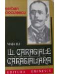 Caragialiana-Viata lui I.L.Caragiale