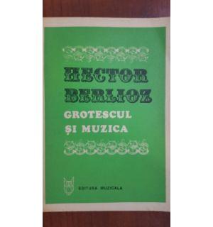 Grotescul si muzica- Hector Berlioz