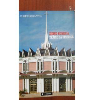 Zidind biserica, traind ca biserica- Albert Holestein