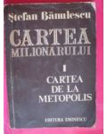 Cartea milionarului vol.I:Cartea de la Metopolis-Stefan Banulescu
