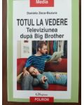 Totul la vedere. Televiziunea dupa Big Brother- Daniela Zeca-Buzura