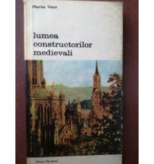 Lumea constructorilor medievali- Maurice Vieux