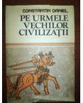 Pe urmele vechilor civilizatii- Constantin Daniel