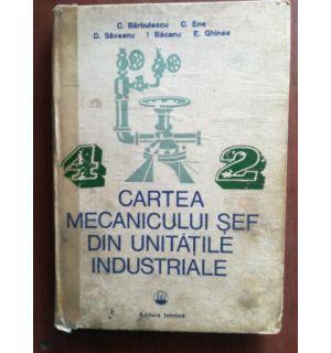 Cartea mecanicului sef din unitatile industriale- C. Barbulescu, C. Ene