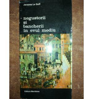 Negustorii si bancherii in Evul Mediu- Jacques Le Goff