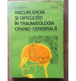 Riscuri, erori si dificultati in traumatologia cranio-cerebrala - C. Arseni, I. Nica