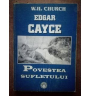 Edgar Cayce, povestea sufletului- W. H. Church