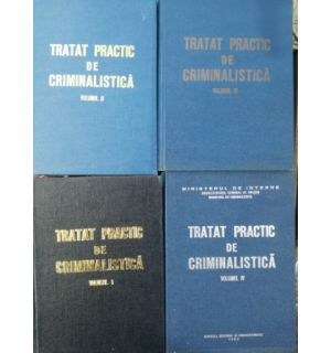 Tratat practic de criminalistica-4 VOLUME - Ministerul de Interne