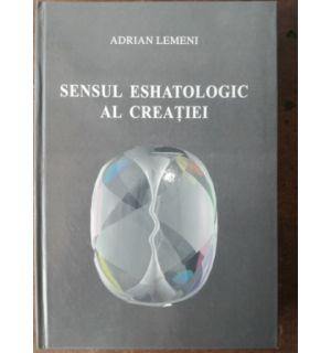 Sensul eshatologic al creatiei (ed. II) - Adrian Lemeni