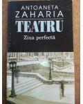 Teatru Ziua perfecta- Antoaneta Zaharia