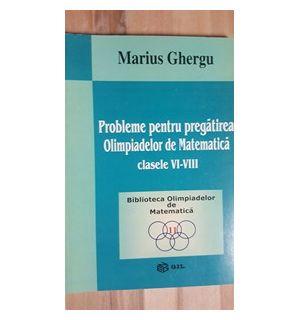 Probleme pentru pregatirea olimpiadelor de matematica clasele VI-VIII- Marius Ghergu
