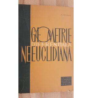 Geometrie diferentiala neeuclidiana- N. Mihaileanu