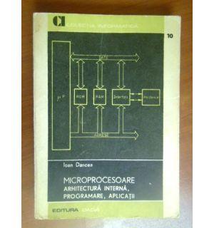 Microprocesoare. Arhitectura interna, programare, aplicatii