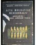 Acta Moldaviae Meridionalis. Anuarul muzeului judetean Vaslui VII-VIII