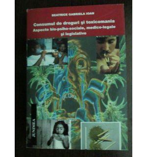 Consumul de droguri si toxicomania. Aspecte bio-psiho-sociale, medico-legale si legislative