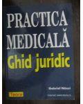 Practica medicala. Ghid juridic