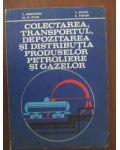 Colectarea, transportul, depozitarea si distributia produselor petroliere si gazelor