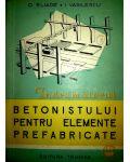 Indrumatorul betonistului pentru elemente prefabricate